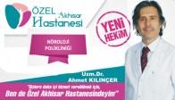 Nöroloji Uzmanı Ahmet Kılınçer Özel Akhisar Hastanesi'nde