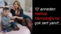 'O' anneden Hamza Hamzaoğlu'na çok sert yanıt!..