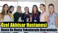 Özel Akhisar Hastanesi Hasta ve Hasta Yakınlarıyla Bayramlaştı