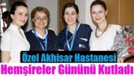 Özel Akhisar Hastanesi, Hemşireler Gününü Kutladı