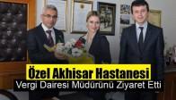 Özel Akhisar Hastanesi, Vergi Dairesi Müdürünü Ziyaret Etti