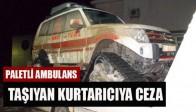 Paletli Ambulans Taşıyan Kurtarıcıya Ceza