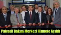 Palyatif Bakım Merkezi Hizmete Açıldı