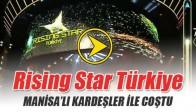 Rising Star Türkiye'ye Manisalı Kardeşler Damga Vurdu