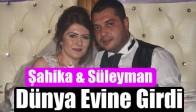 Şahika & Süleyman Dünya Evine Girdi