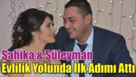 Şahika& Süleyman Evlilik Yolunda İlk Adımı Attı