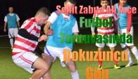 Şehit Zabıta Ali İnce Futbol Turnuvasında Dokuzuncu Gün
