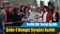 Şehr-İ Rengiz Sergisi Açıldı