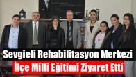 Sevgieli Rehabilitasyon Merkezi İlçe Milli Eğitimi Ziyaret Etti