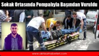 Sokak Ortasında Pompalıyla Başından Vuruldu