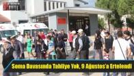 Soma Davasında Tahliye Yok, 9 Ağustos'a Ertelendi