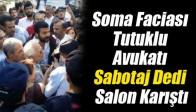 Soma Davasında Tutuklu Avukatı 'Sabotaj' Dedi, Salon Karıştı