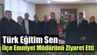 Türk Eğitim Sen, İlçe Emniyet Müdürünü Ziyaret Etti