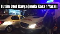 Tütün Otel Kavşağında Kaza 1 Yaralı