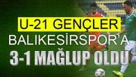 U21 Liginde Akhisar, Balıkesir'e 3-1 Yenildi