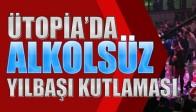 Ütopia'da Alkolsüz Yılbaşı Gecesi
