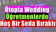 Ütopia Wedding Öğretmenlerde Hoş Bir Seda Bıraktı