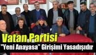 """Vatan Partisi, """"Yeni Anayasa"""" Girişimi Yasadışıdır"""