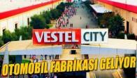 Vestel Manisa'da Otomobil Fabrikası Kurmaya Hazırlanıyor