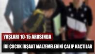 Yaşları 10- 15 Arasında İki Çocuk İnşaat Malzemelerini Çalıp Kaçtılar