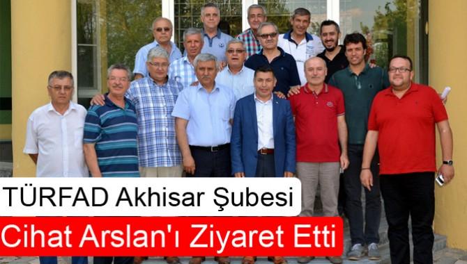 TÜRFAD, Akhisar Şubesi Cihat Arslan'ı Ziyaret Etti