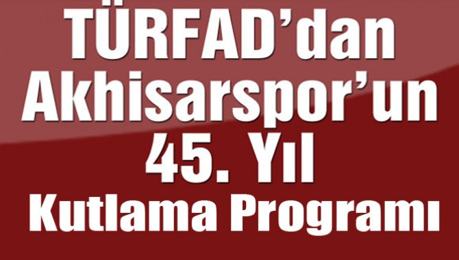 TÜRFAD'tan Akhisarspor'un 45. Yıl Kutlama Programı