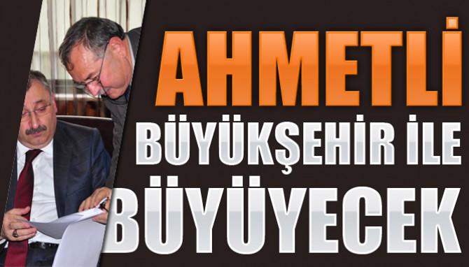 Ahmetli Büyükşehir ile Büyüyecek