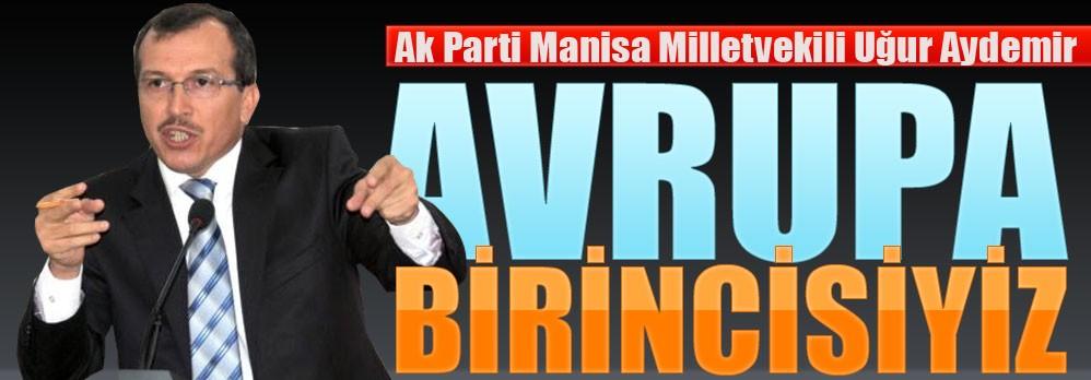 AK Parti Milletvekili Uğur Aydemir; Tarım'da Avrupa Birincisi Olduk