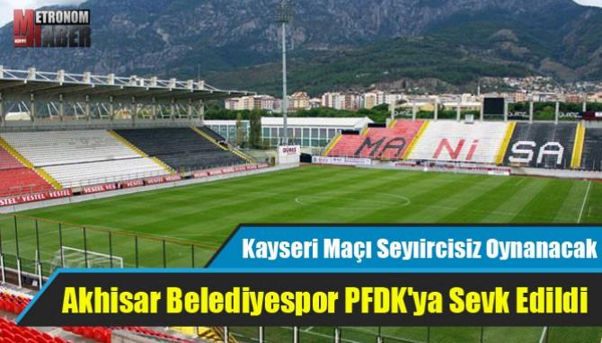 Akhisar Belediyespor PFDK'ya Sevk Edildi