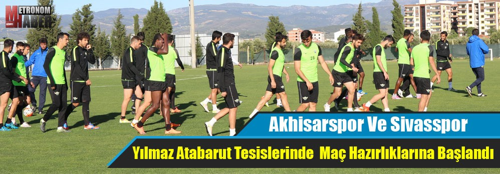 Akhisar Belediyespor, Sivasspor Hazırlıklarına Başladı