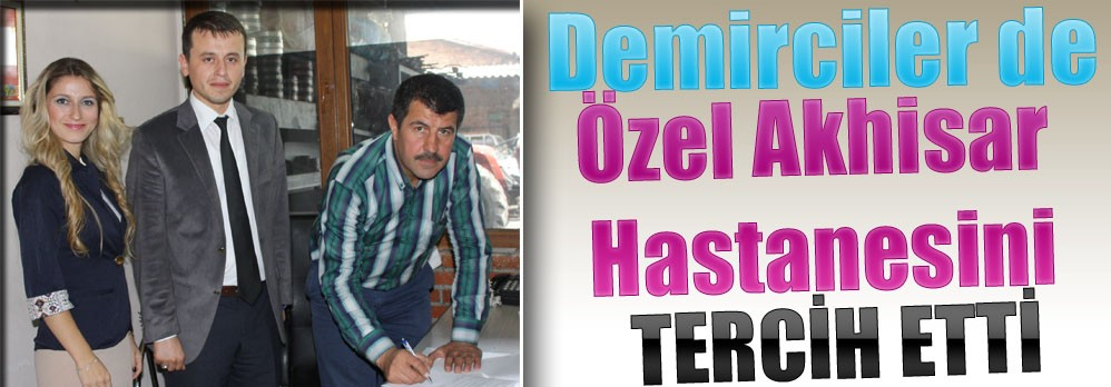 """Akhisar'lı Demirciler de """"Özel Akhisar Hastanesi"""" Dedi"""