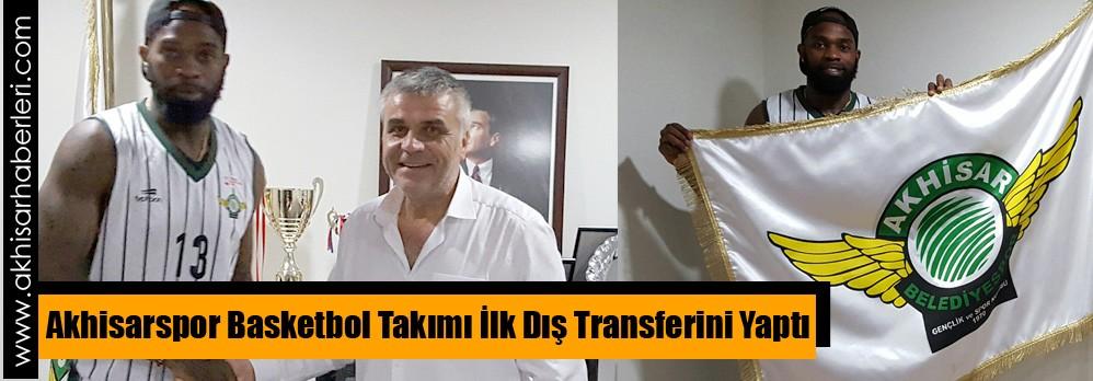 Akhisarspor Basketbol Takımı İlk Dış Transferini Yaptı
