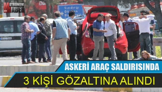 Askeri Araç Saldırısında 3 Kişi Gözaltına Alındı