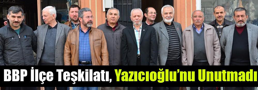 BBP İlçe Teşkilatı, Yazıcıoğlu'nu Unutmadı