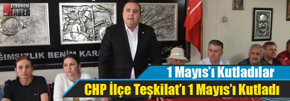 CHP Akhisar İlçe Teşkilat'ı 1 Mayıs'ı Kutladı