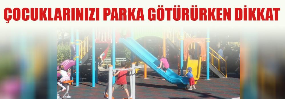 Çocuklarınızı Parka Götürürken Dikkat!