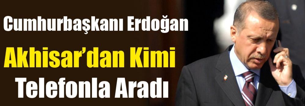 Cumhurbaşkanı Erdoğan, Akhisar'dan Kimi Telefonla Aradı