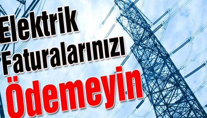 Elektrik faturalarınızı ödemeyin