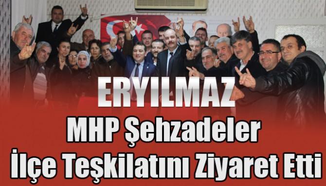 Eryılmaz MHP Şehzadeler İlçe Teşkilatını Ziyaret Etti
