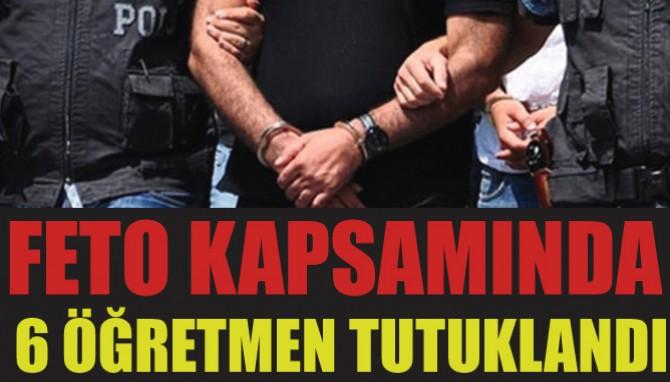 Feto Kapsamında 6 Öğretmen Tutuklandı