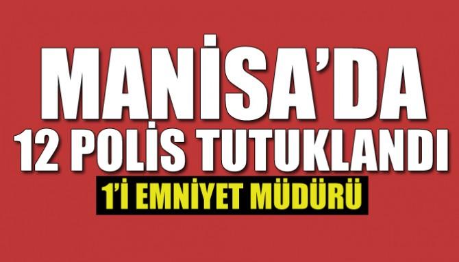 Manisa'da 12 Polis Tutuklandı