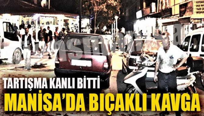 Manisa'da Bıçaklı Kavga