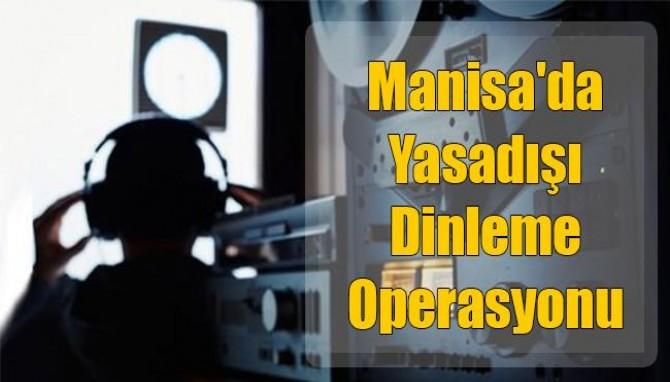 Manisa'da Yasadışı Dinleme Operasyonu