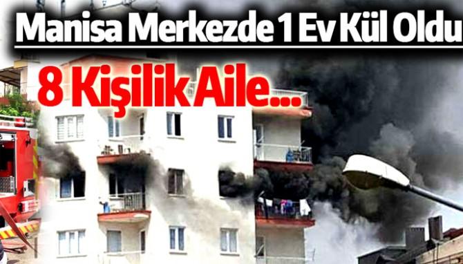 Manisa Merkezde Yangın! Bir Ev Kül Oldu
