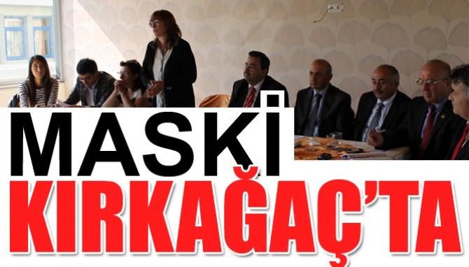 MASKİ Tanıtım Toplantılarına Kırkağaç'ta devam etti