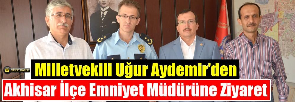 Milletvekili Uğur Aydemir'den, Akhisar İlçe Emniyet Müdürüne Ziyaret