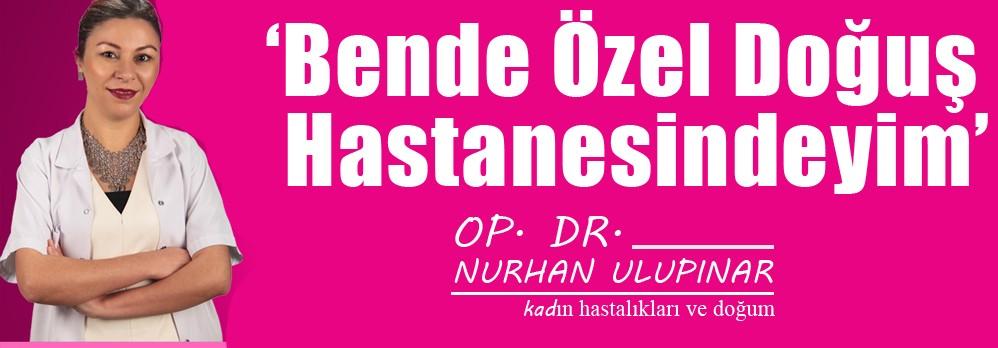 Nurhan ULUPINAR 'Bende Özel Doğuş Hastanesindeyim' dedi