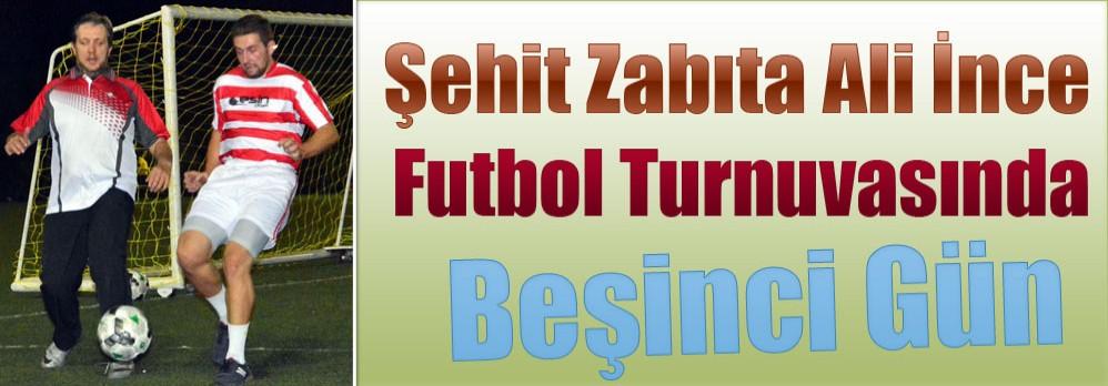 Şehit Zabıta Ali İnce Futbol Turnuvasında Beşinci Gün