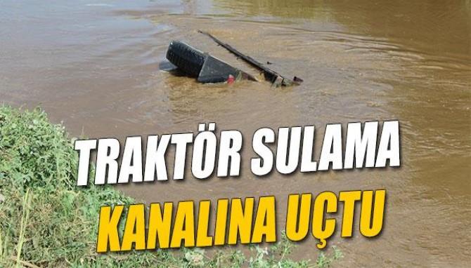 Traktör Sulama Kanalına Uçtu