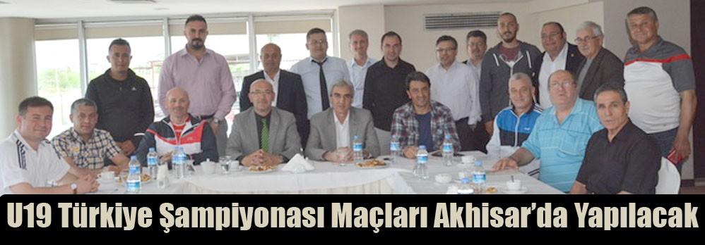 U19 Türkiye Şampiyonası Maçları Akhisar'da Yapılacak